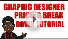 GRAPHIC DESIGNER PRICING BREAK DOWN TUTORIAL